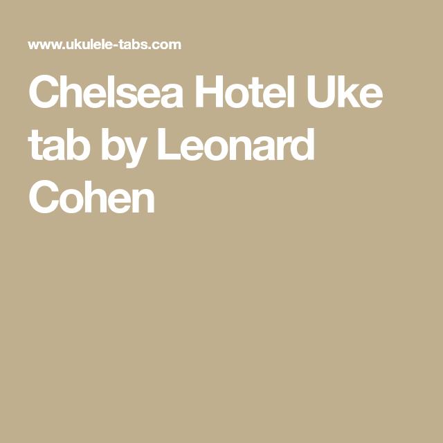 Chelsea Hotel Uke Tab By Leonard Cohen Ukulele Pinterest