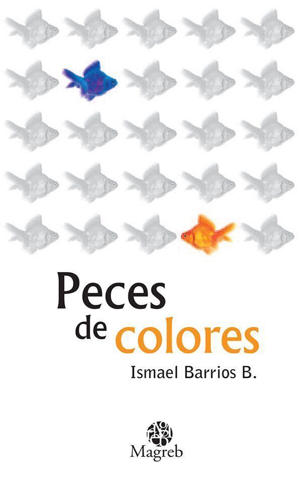 Peces de colores\', por Ismael Barrios. Desde antes de escribir los ...