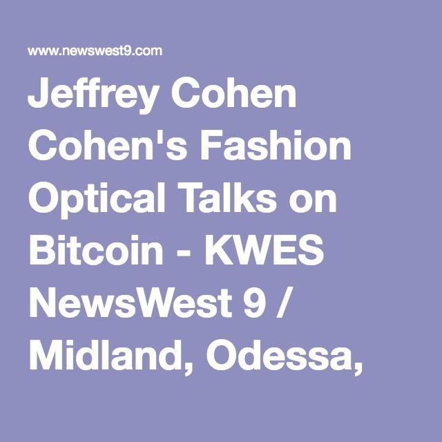 Jeffrey Cohen Cohen's Fashion Optical Talks On Bitcoin