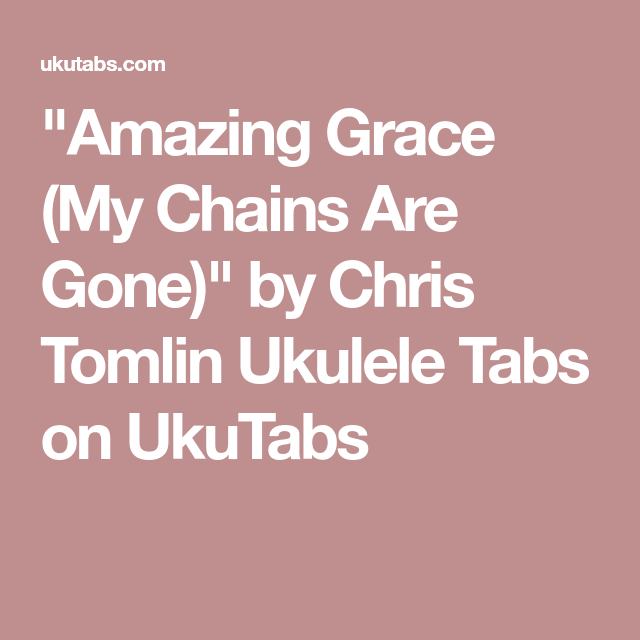 Amazing Grace My Chains Are Gone By Chris Tomlin Ukulele Tabs On