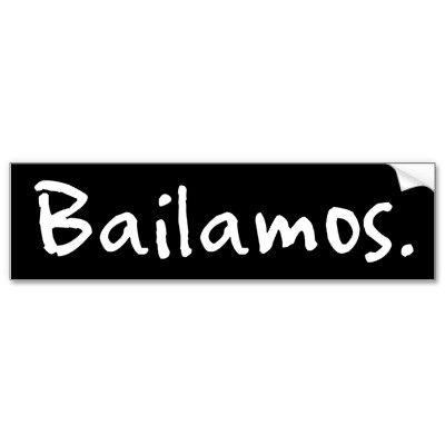 Explore bumper stickers spanish and more bailamos