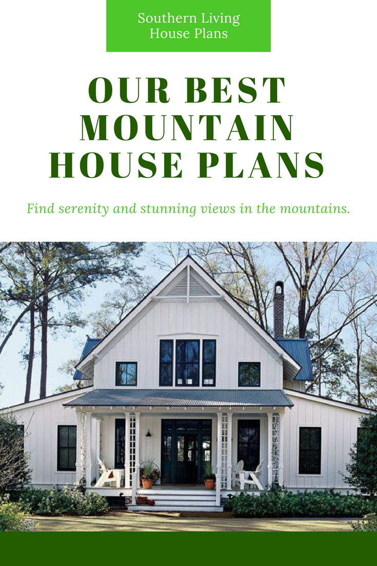 Our Best Mountain House Plans For Your Vacation Home Mountain House Plans Southern Living House Plans House Plans