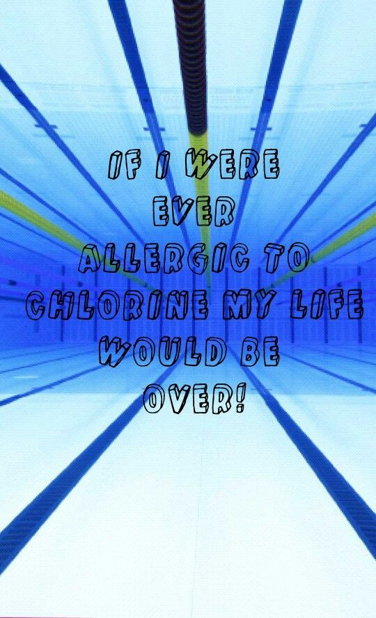I'm allergic to chlorine... STILL I love swim and won't give up over something as small as that!