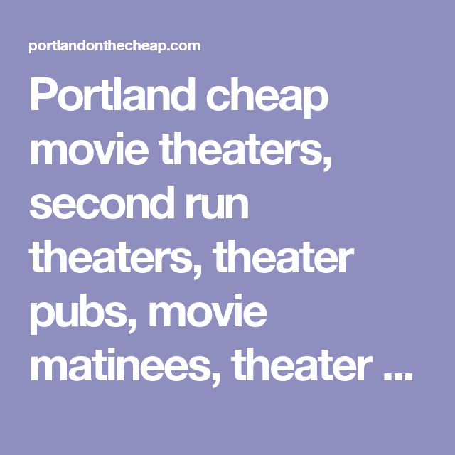 Portland Cheap Movie Theaters, Second Run Theaters, Theater Pubs, Movie  Matinees, Theater