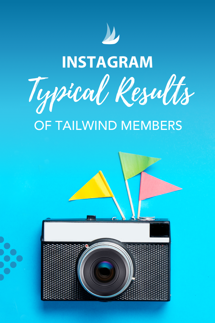 Typical Results of Tailwind for Instagram Members