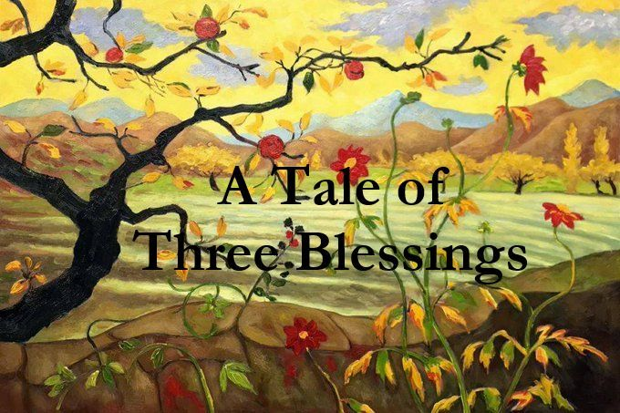 A Tale of Three Blessings A Tale of Three Blessings  A Fairy Tale by Amelia Brown  Art PaulElie Ranson Once upon a time a small withered apple fell to the ground with a t...