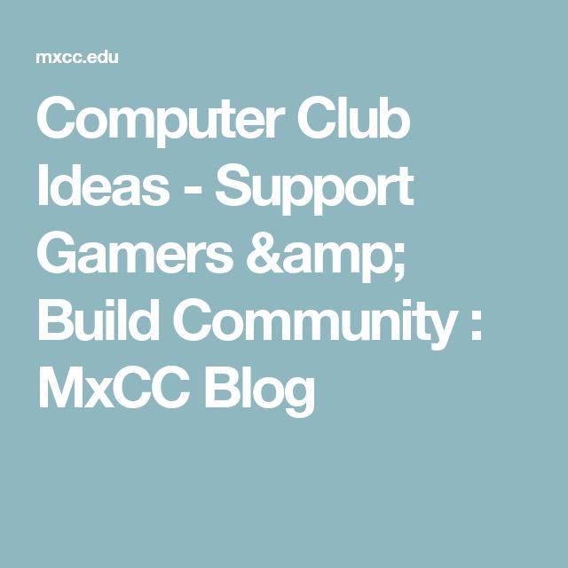 Computer Club Ideas - Support Gamers & Build Community : MxCC Blog