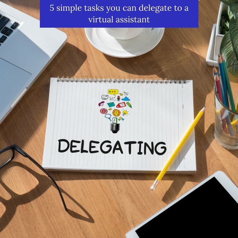 5 simple tasks you can delegate to a virtual assistant