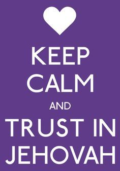 keep calm and trust in Jehovah Keep Calm And Love, Jehovah Witness, Jehovah S