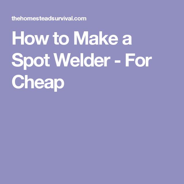 How to Make a Spot Welder - For Cheap | Spot welder