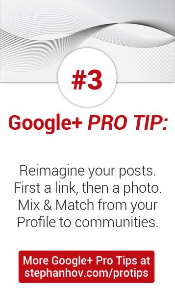 #stephanhovprotip | Google+ Pro Tip #3: Reimagine your posts. For example, you shared the link in a community, now share a photo with the link in the description. Get more Pro Tips at http://stephanhov.com/protips