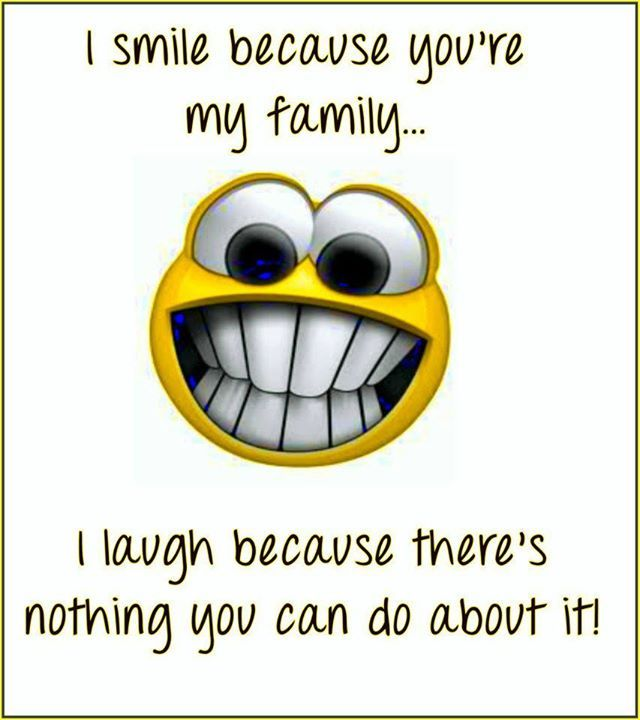 I Smile Because You Re My Family Family Quotes Funny My Family Quotes Smile Quotes Funny