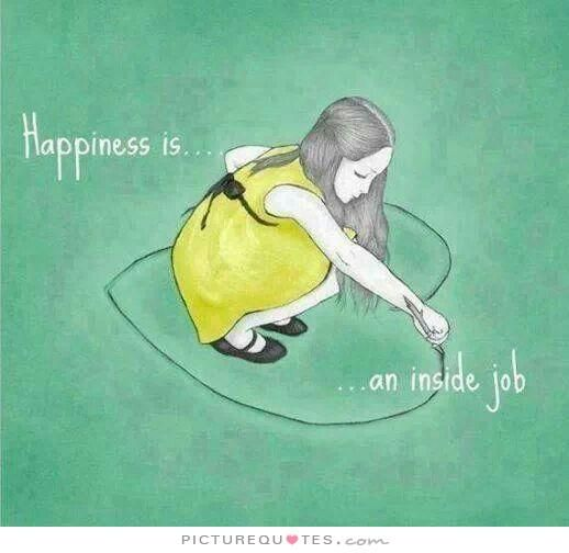 Happiness is an inside job. Picture Quotes.