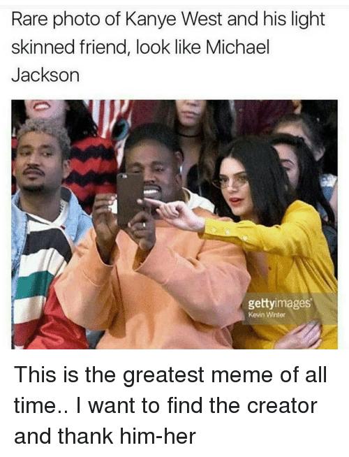 25 Best Memes About Greatest Meme Of All Time Greatest Michael Jackson Meme Kanye West Funny Light Skin Memes