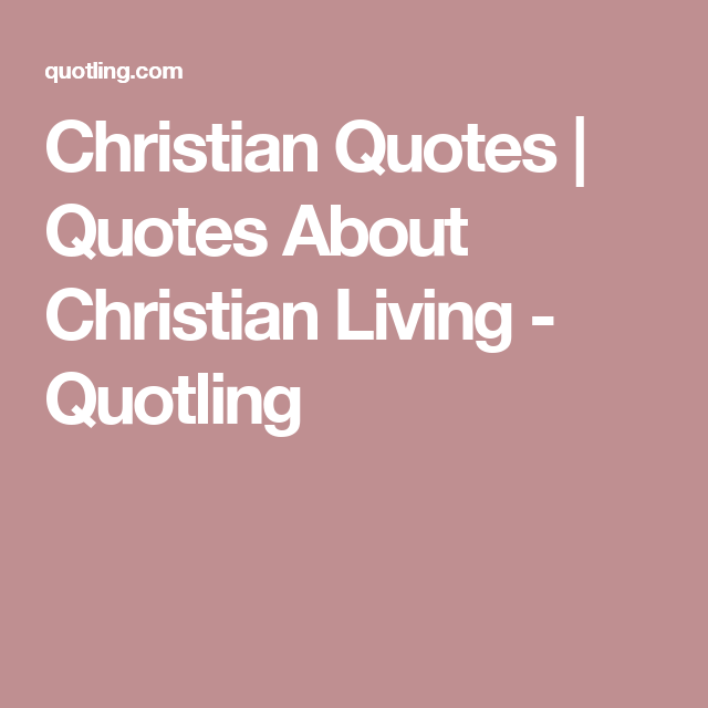Christian Quotes | Quotes About Christian Living - Quotling ...