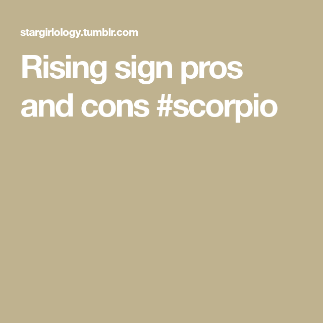 Rising sign pros and cons #scorpio   Sign pro, Signs, Pro