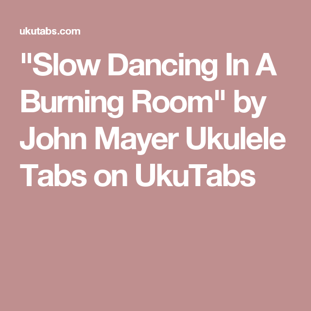 Slow Dancing In A Burning Room\