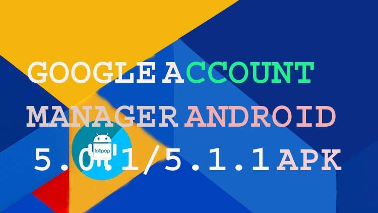 google account manager 5 0 1/5 1 1 apk you can download this