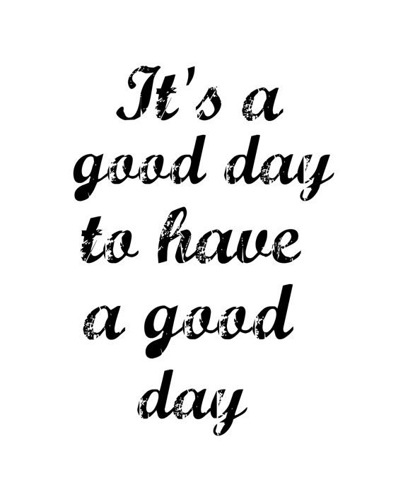 Itu0027s A Good Day To Have A Good Day Printable, Poster, 8x10, Downloadable