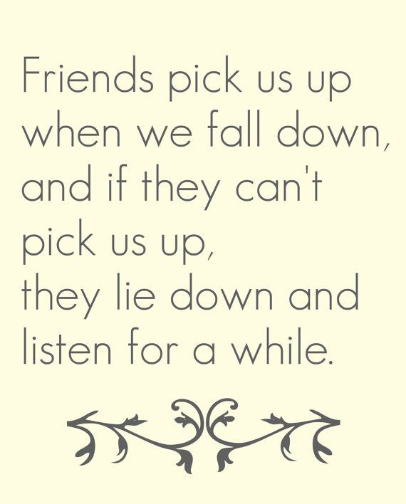 Friends Pick Us Up When We Fall Down And If They Cant Pick Us Up