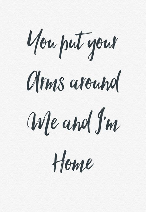 "Love quote - ""You put your arms around me and I'm home"" - love lyrics {Courtesy of Solea}  Discover the world of Alexis & Sophie on alexis-and-sophie.com and get your #fairytaleskincare"