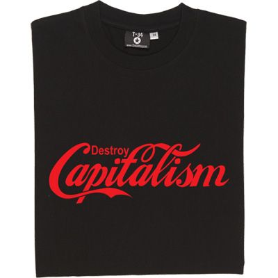 99cd81e20bd1 Destroy Capitalism T-Shirt. Drawing on the influence of the branding of  that symbol of global capitalism, Coca-Cola.
