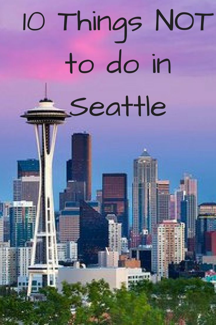 10 Things NOT to do in Seattle, Washington