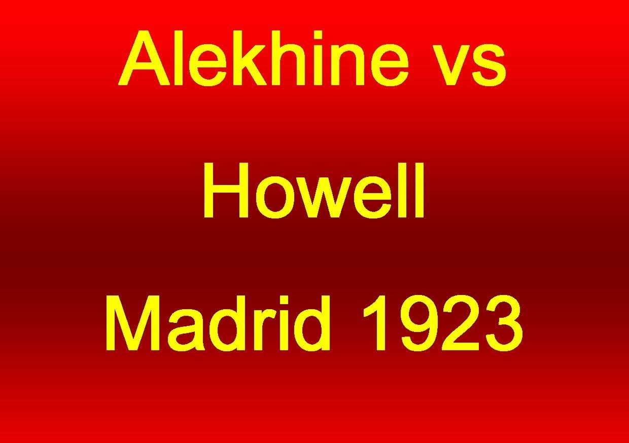 Alekhine vs Howell - Madrid 1923