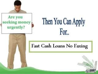 Fast Cash Loans No Faxing To Tackle Unwanted Fiscal Hardship Fast Cash Loans Cash Loans Fast Cash