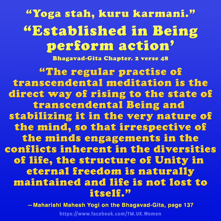 """Quote from the Bhagavad-Gita, """"Established in Being perform action"""". Best way to do this is regular Transcendental Meditation®. Results more powerful thoughts, actions and fulfillment. https://www.facebook.com/TM.UK.Women"""