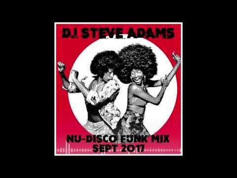Nu Disco Funk Mix Sept 2017 Mjxed by DJ Steve Adams