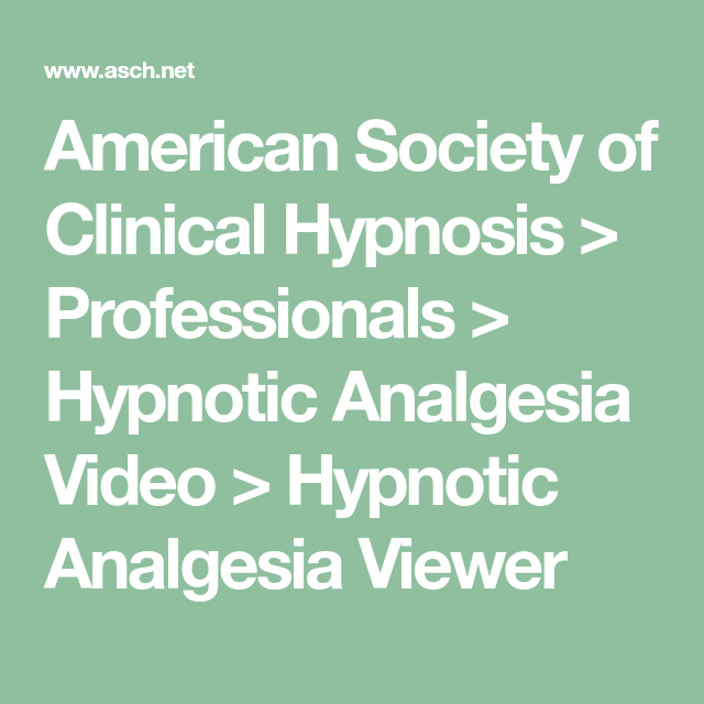 American Society Of Clinical Hypnosis Professionals Hypnotic Analgesia Video Hypnotic Analgesia Viewer In 2020 Hypnosis Clinic Hypnotic