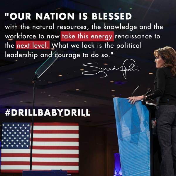 """""""Our nation is blessed with the natural resources, the knowledge and the workforce to now take this energy renaissance to the next level. What we lack is the political leadership and courage to do so."""" #drillbabydrill"""