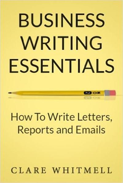 business writing essentials how write letters reports and emails - business report sample