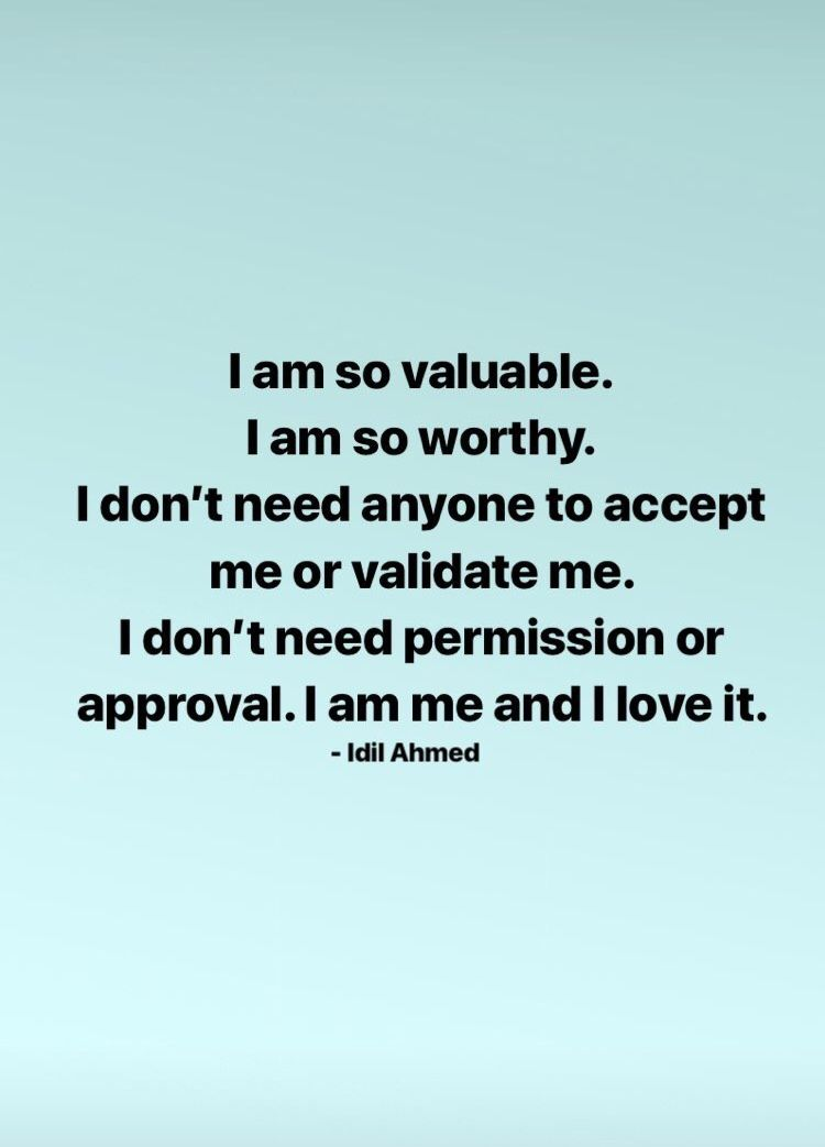 I Am So Valuable I Am So Worthy I Don T Need Anyone To Accept Me Or Validate Me I Don T Need Permission O Positive Quotes Affirmations Positive Affirmations