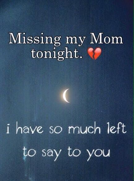 Mom I Am Sorry That I Didn T Get To Say Goodbye I Think Of You