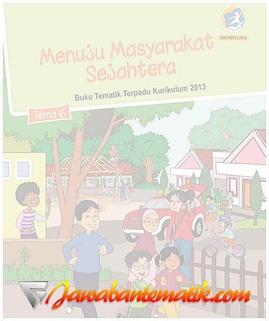 Kunci Jawaban Buku Siswa Tema 6 Kelas 6 Menuju Masyarakat Sejahtera Kurikulum 2013 Revisi 2018 Buku Kunci