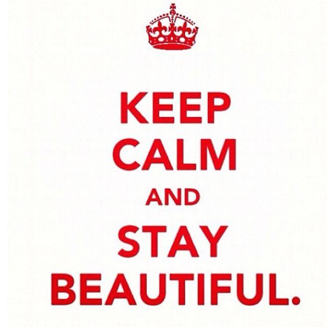 Keep Calm-Stay Beatiful!