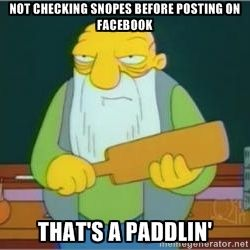 Not Checking Snopes Before Posting On Facebook That S A Paddlin Thats A Paddlin Memes The Funny Anchor Text