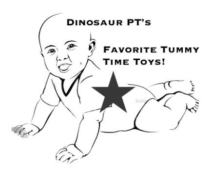 Best Tummy Time Toys; Pediatric Physical Therapy Tummy