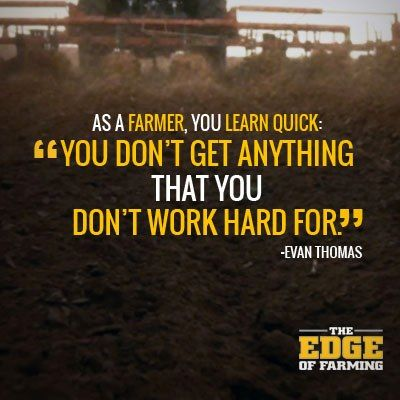 As A Farmer You Learn Quick You Don T Get Anything That You Don T Work Hard For Evan Thomas Credit The E Agriculture Quotes Country Quotes Farmer Quotes
