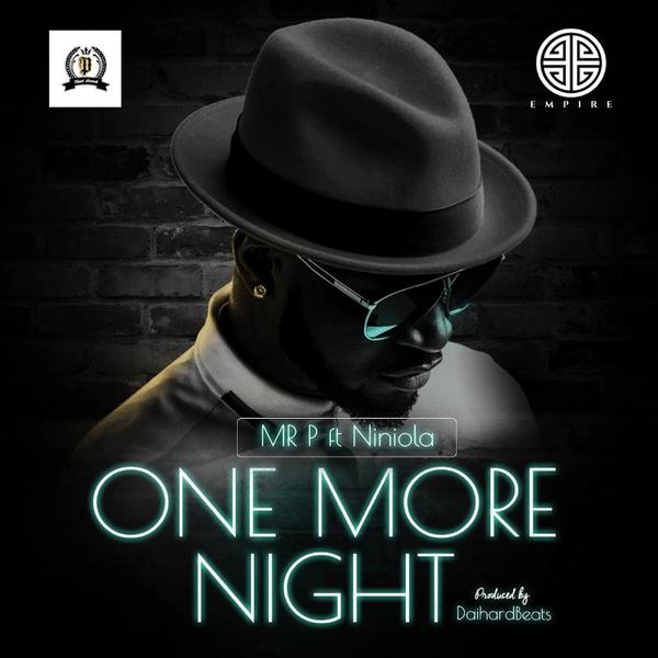 Mr P Ft Niniola One More Night One More Night Nights Lyrics Songs