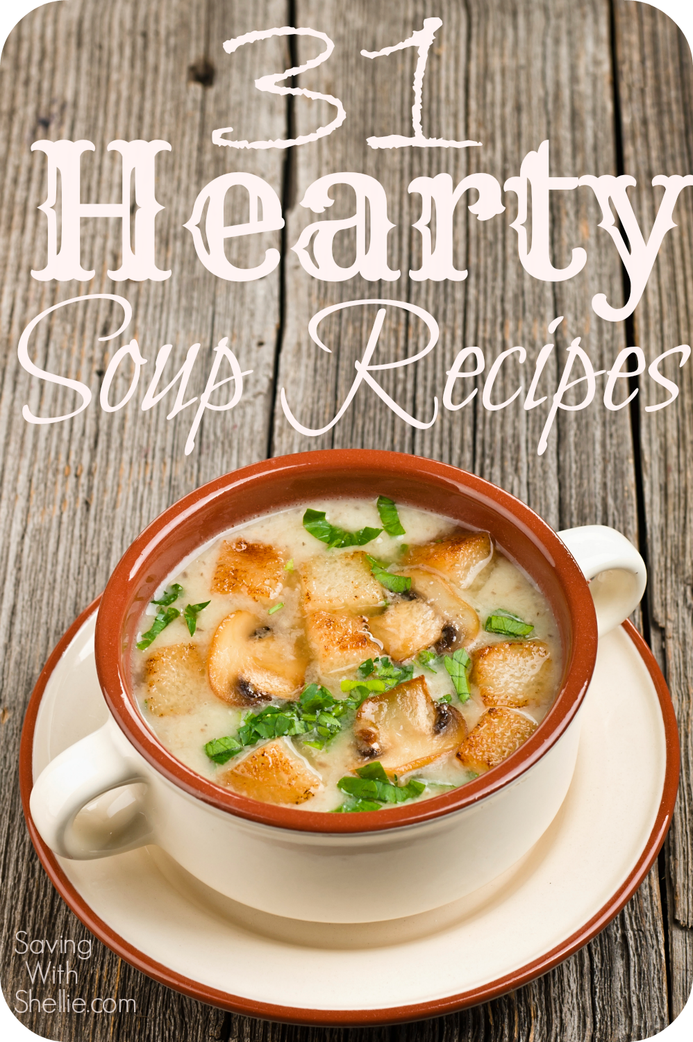 31 Hearty Soup Recipes Pin This For Some Great Dinner Ideas On A Cold Day