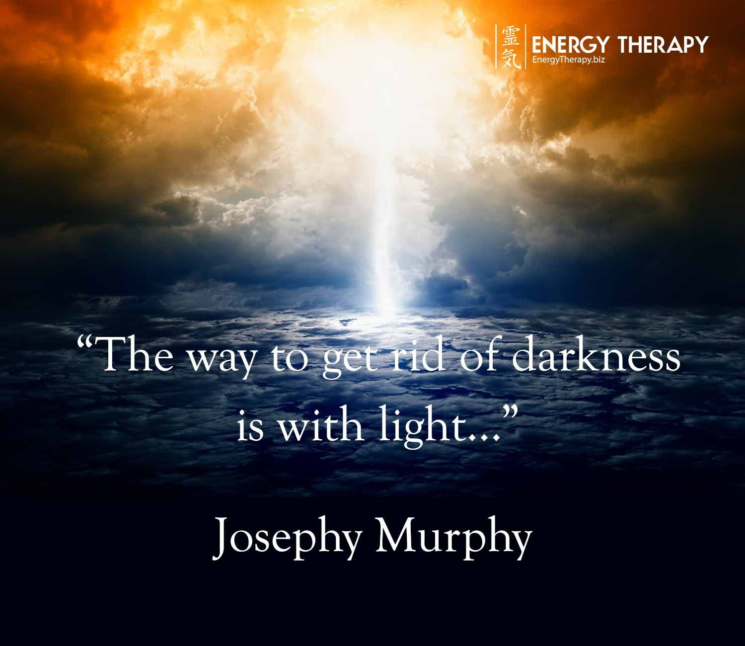 The way to get rid of darkness is with light joseph murphy the way to get rid of darkness is with light the way to overcome cold is with heat the way to overcome the negative thought is to substitute the good ccuart Gallery