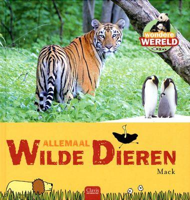 Allemaal wilde dieren - Mack - In de reeks Clavis informatief, Wondere wereld