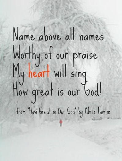 Love these Chris Tomlin lyrics: And all will see how great is our God!