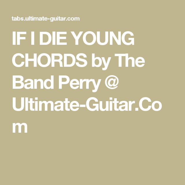 If I Die Young Chords By The Band Perry Ultimate Guitar