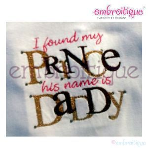 Embroidery Designs (All) - I Found My Prince - His Name is Daddy Father's Day Design on sale now at Embroitique!