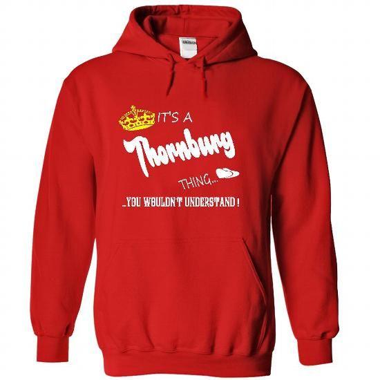 Its a Thornburg Thing, You Wouldnt Understand !! tshirt - #crewneck sweatshirt #university sweatshirt. LIMITED TIME PRICE => https://www.sunfrog.com/Names/Its-a-Thornburg-Thing-You-Wouldnt-Understand-tshirt-t-shirt-hoodie-hoodies-year-name-birthday-6917-Red-49811449-Hoodie.html?68278