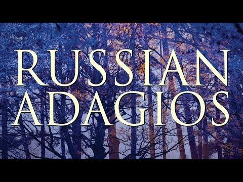 Best Of Russian Adagios Youtube Classical Music